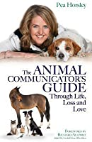 The Animal Communicator's Guide Through Life, Loss and Love