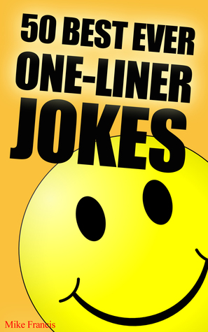 50 Best Ever One-Liner Jokes by Mike Francis
