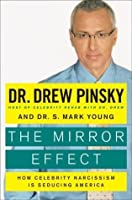 The Mirror Effect: How Celebrity Narcissism Is Seducing America [Bargain Price] [Hardcover]