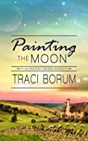 Painting the Moon (Chilton Crosse, #1)