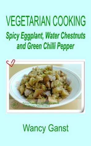 Vegetarian Cooking: Spicy Eggplant, Water Chestnuts and Green Chilli Pepper (Vegetarian Cooking - Vegetables and Fruits)