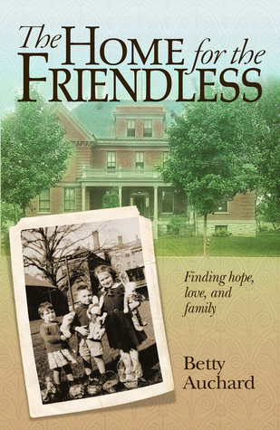 Home for the Friendless: Finding Hope, Love, and Family