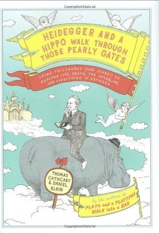 Heidegger and a Hippo Walk Through Those Pearly Gates Using Philosophy (and Jokes!) to Explore Life, Death, the Afterlife