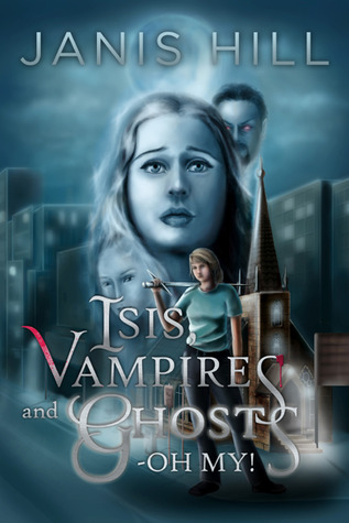 Isis, Vampires and Ghosts - Oh My! by Janis Hill