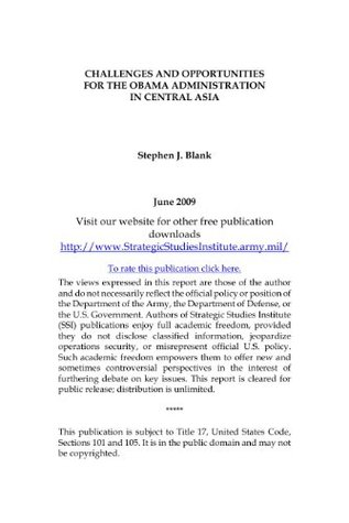 CHALLENGES AND OPPORTUNITIES FOR THE OBAMA ADMINISTRATION IN CENTRAL ASIA Stephen J. Blank (2011-07-22T04:00:00+00:00). CHALLENGES AND OPPORTUNITIES FOR THE OBAMA ADMINISTRATION IN CENTRAL ASIA