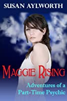 Maggie Rising: Adventures of a Part-Time Psychic