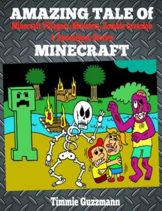Minecraft Villagers, Monsters & Zombie Invasion & Apocalypse Stories: Amazing Tale Of Minecraft (Kids Jokes & Fun Comics Pictures, Funny Minecraft Poems & Rhymes, Minecraft Graphic Novels à la Seuss)