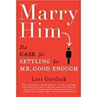 Marry Him The Case For Settling For Mr Good Enough By border=