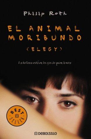 El animal moribundo by Philip Roth