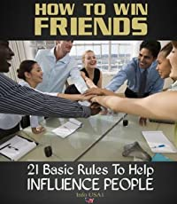 How To Win Friends: 21 Basic Rules To Influence People
