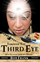 Through the Third Eye; Book 1 of Third Eye Trilogy