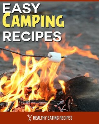 Healthy   Easy Camping Recipes  - Healthy Eating Recipes