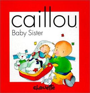 Caillou Baby Sister By Joceline Sanschagrin