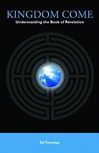 Kingdom Come: Understanding the Book of Revelation