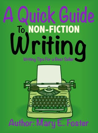 A Quick Guide to Non-fiction Writing: Writing Tips For a Best Seller