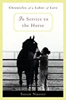 In Service to the Horse: Chronicles of a Labor of Love