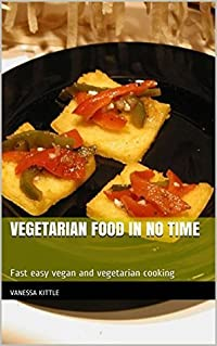Vegetarian Food In No Time: Fast easy vegan and vegetarian cooking