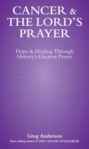 Cancer and The Lord's Prayer by Greg Anderson