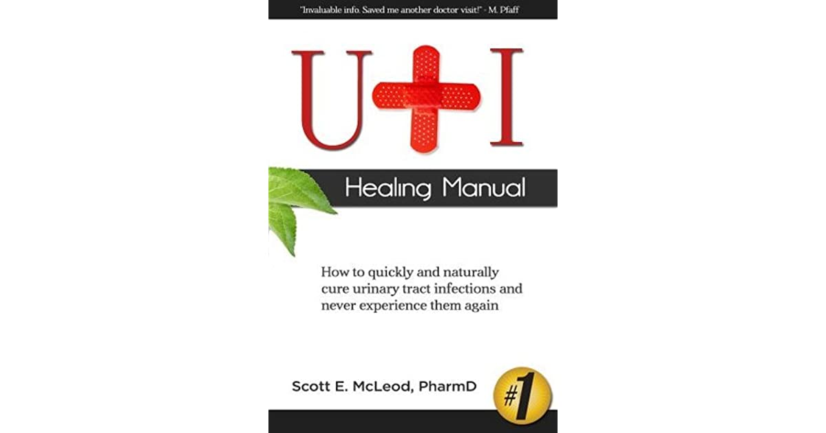 UTI Healing Manual: How to Quickly and Naturally Cure Urinary Tract