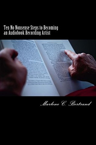 Ten No Nonsense Steps to Becoming an Audiobook Recording Artist: How I Got My First Gig in Less Than a Week