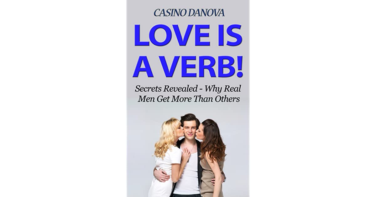 Love Is A Verb! Secrets Revealed: Why Real Men Get More
