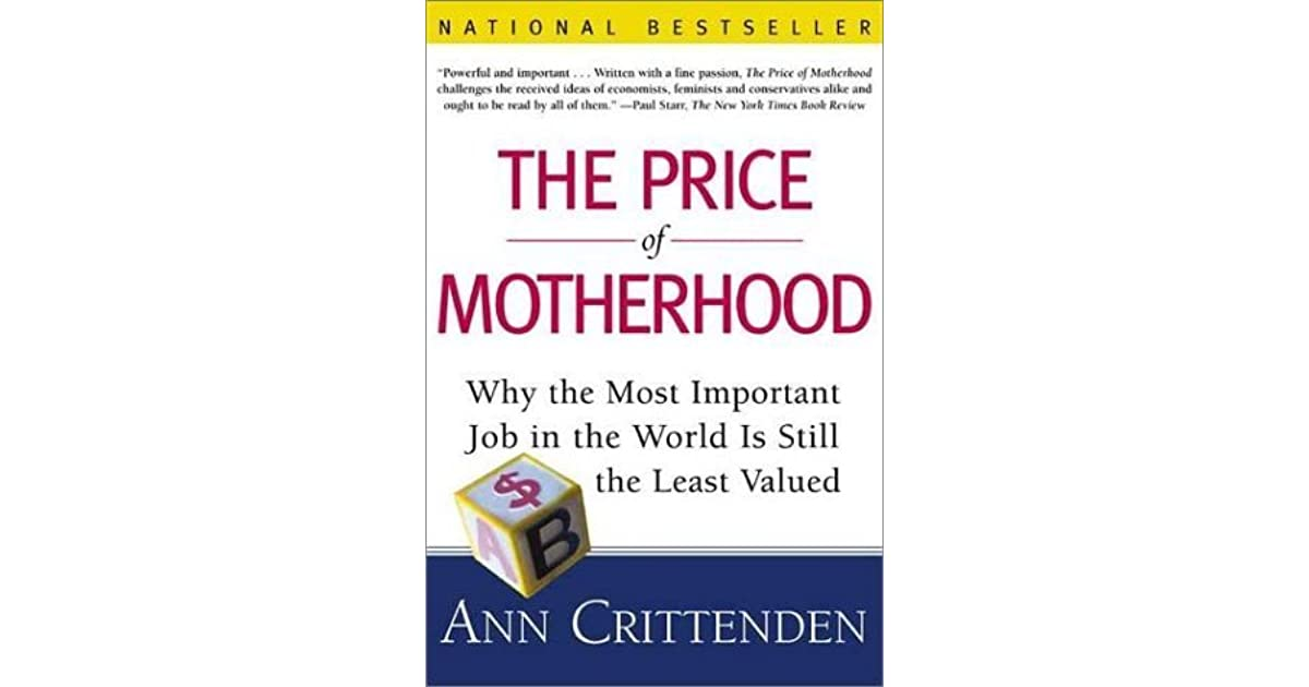The price of motherhood why the most important job in the world the price of motherhood why the most important job in the world is still the least valued by ann crittenden fandeluxe Image collections