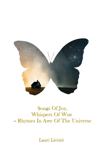 Songs Of Joy, Whispers Of Woe: Rhymes In Awe Of The Universe Lauri Livisto