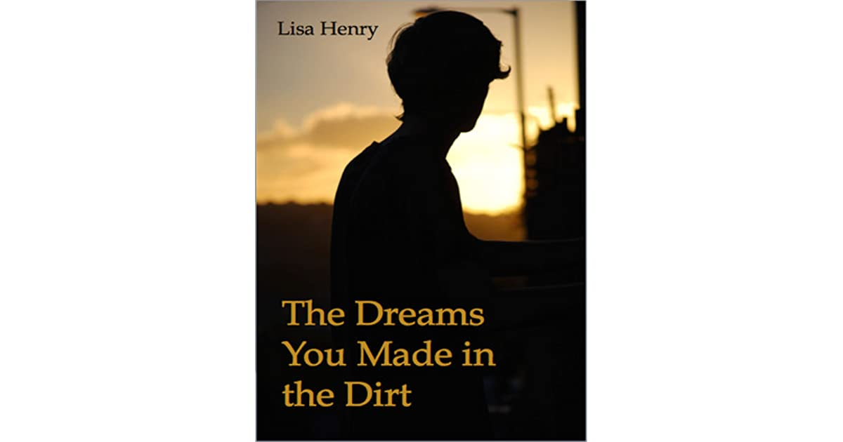 The dreams you made in the dirt by lisa henry fandeluxe Epub