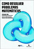 Como Resolver Problemas Matemáticos: Uma Perspectiva Pessoal