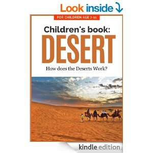 Children's Book: DESERT: How do Deserts Work? For Children Age 7-11 (Children's Picture Books Age 7-11: Nature Series: How Things Work)
