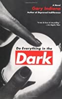 Do Everything in the Dark: A Novel