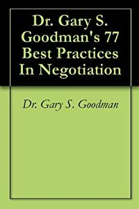 Dr. Gary S. Goodman's 77 Best Practices In Negotiation