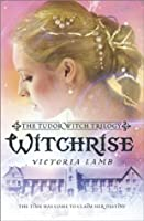 Witchrise (The Tudor Witch Trilogy)