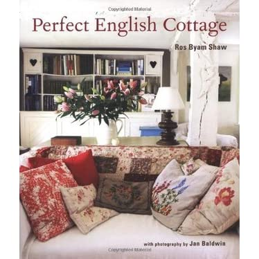 Perfect English Cottage By Ros Byam Shaw Reviews