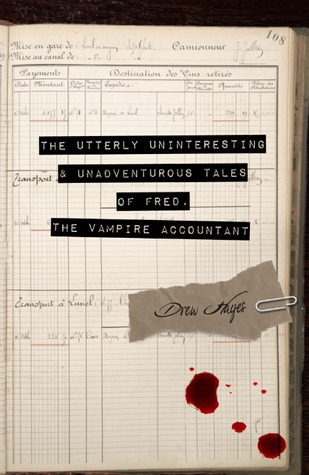 The Utterly Uninteresting and Unadventurous Tales of Fred, the Vampire Accountant (Fred, the Vampire Accountant, #1)