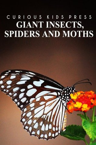Giant Insects, Spiders and Moths - Curious Kids Press: Kids book about animals and wildlife, Children's books 4-6