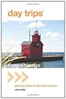 Day Trips from Chicago: Getaway Ideas for the Local Traveler (Day Trips Series)