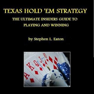 Texas Hold'em Strategy - The Ultimate Insiders Guide To Playing And Winning Texas Hold'em (Illustrated)