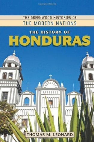 The History of Honduras (The Greenwood Histories of the Modern Nations)