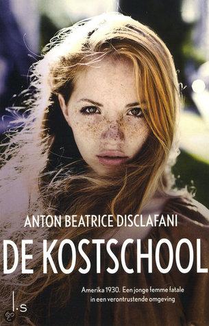 De kostschool by Anton DiSclafani