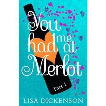 You Had Me At Merlot Part 1 By Lisa Dickenson