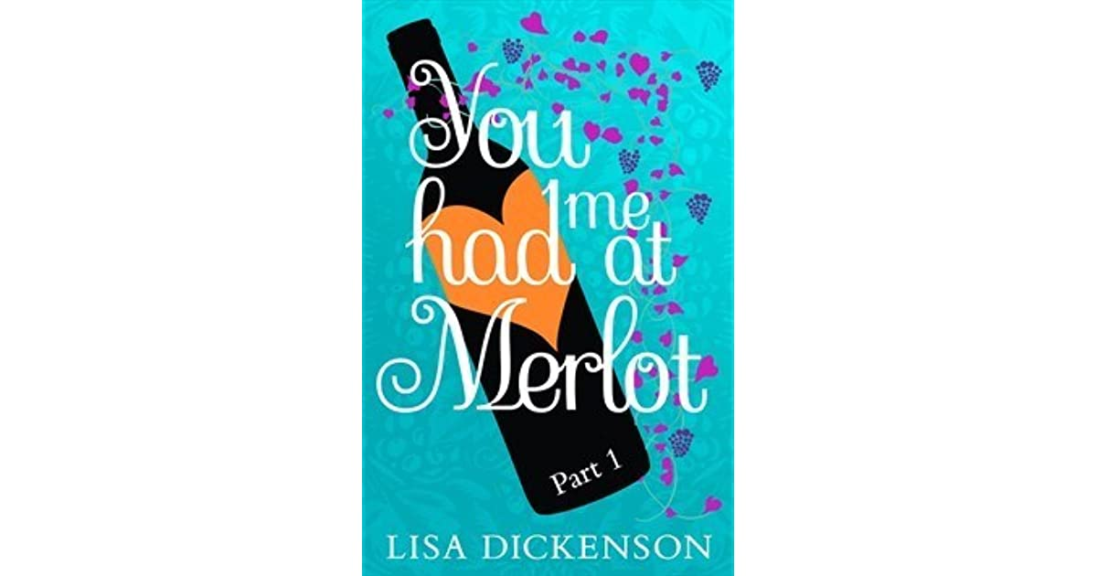 You Had Me at Merlot: Part 1 by Lisa Dickenson