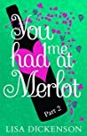 You Had Me at Merlot: Part 2