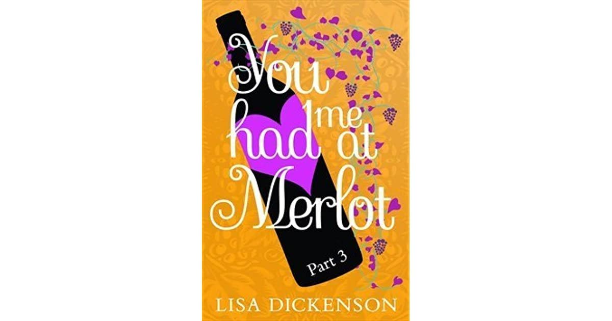 You Had Me at Merlot: Part 3 by Lisa Dickenson
