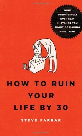 How to Ruin Your Life By 30 SAMPLER: Nine Surprisingly Everyday Mistakes You Might Be Making Right Now