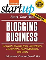 Start Your Own Blogging Business: Generate Income from Advertisers, Subscribers, Merchandising, and More (StartUp Series)