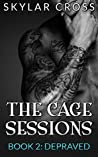 Depraved (The Cage Sessions, #2)