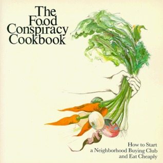 The Food Conspiracy Cookbook: How to Start a Neighborhood Buying Club and Eat Cheaply