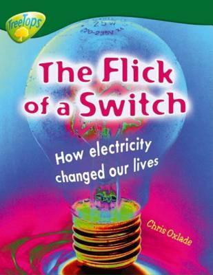 The Flick of the Switch: How Electiricity Changed Our Lives (Oxford Reading Tree: Stage 12: Treetops Non-Fiction)