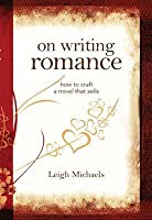 On Writing Romance: How to Craft a Novel That Sells